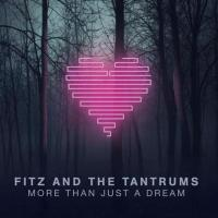 Fitz and the Tantrums - More Than Just A Dream